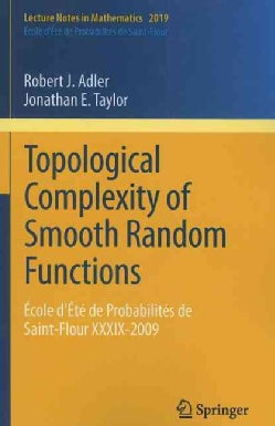 Topological Complexity of Smooth Random Functions: Ecole D'ete De Probabilities De Saint-flour Xxxix-2009 (Paperback)