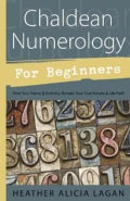 Chaldean Numerology for Beginners: How Your Name & Birthday Reveal Your True Nature & Life Path (Paperback)