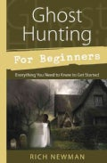 Ghost Hunting for Beginners: Everything You Need to Know to Get Started (Paperback)
