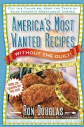 America's Most Wanted Recipes Without the Guilt: Cut the Calories, Keep the Taste of Your Favorite Restaurant Dishes (Paperback)