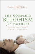 The Complete Buddhism for Mothers: Buddhism for Mothers / Buddhism for Mothers of Young Children / Buddhism for M... (Paperback)