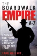 The Boardwalk Empire A-Z: A Totally Unofficial Guide to Accompany the Hit HBO Series (Paperback)