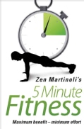 Zen Martinolis 5 Minute Fitness: Maximum Benefit - Minimum Effort (Paperback)