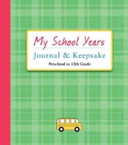 My School Years Journal & Keepsake: Preschool to 12th Grade (Notebook / blank book)