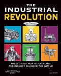 The Industrial Revolution: Investigate How Science and Technology Changed the World: With 25 Projects (Hardcover)