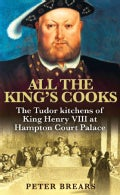 All the King's Cooks: The Tudor Kitchens of King Henry VIII at Hampton Court Palace (Paperback)