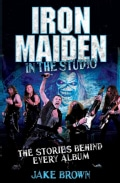 Iron Maiden in the Studio: The Stories Behind Every Album (Hardcover)