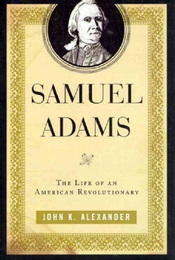 Samuel Adams: The Life of an American Revolutionary (Hardcover)