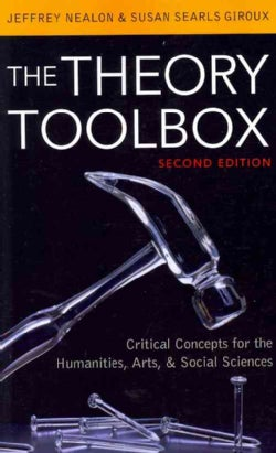 The Theory Toolbox: Critical Concepts for the Humanities, Arts, and Social Sciences (Paperback)