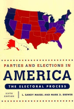 Parties and Elections in America: The Electoral Process (Paperback)