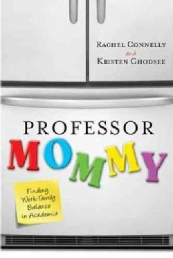 Professor Mommy: Finding Work-Family Balance in Academia (Hardcover)