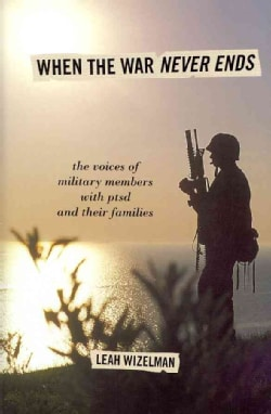 When the War Never Ends: The Voices of Military Members With PTSD and Their Families (Hardcover)