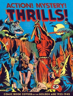 Action! Mystery! Thrills!: Comic Book Covers of the Golden Age 1933-1945 (Paperback)