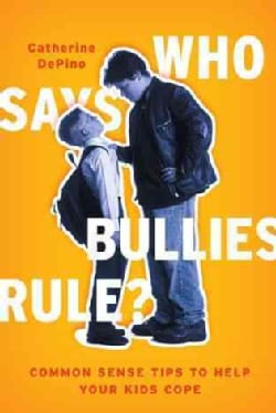Who Says Bullies Rule?: Common Sense Tips to Help Your Kids to Cope (Hardcover)