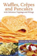 Waffles, Crepes, and Pancakes: With Delicious Toppings and Fillings (Paperback)