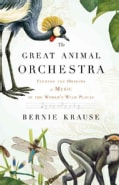 The Great Animal Orchestra: Finding the Origins of Music in the World's Wild Places (Hardcover)