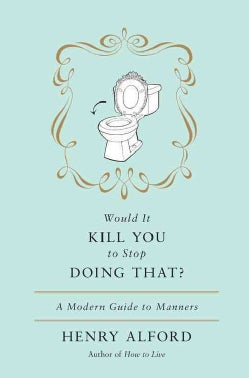Would It Kill You to Stop Doing That?: A Modern Guide to Manners (Hardcover)