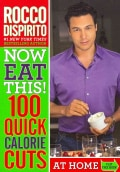 Now Eat This!: 100 Quick Calorie Cuts at Home/ On-the-go (Paperback)