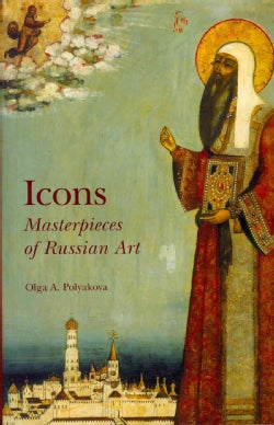 Icons: Masterpieces of Russian Art, 16th - 19th Centuries (Hardcover)