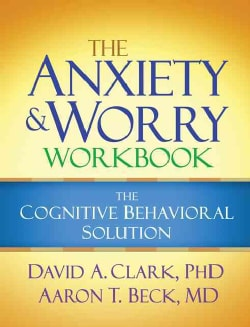 The Anxiety and Worry Workbook: The Cognitive Behavioral Solution (Paperback)