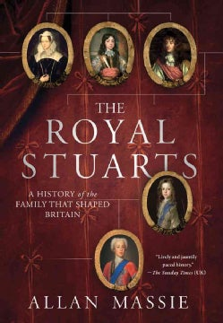 The Royal Stuarts: A History of the Family That Shaped Britain (Hardcover)