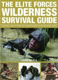 The Elite Forces Wilderness Survival Guide: Survival Skills from the World's Most Elite Military Units (Paperback)