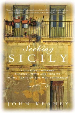 Seeking Sicily: A Cultural Journey Through Myth and Reality in the Heart of the Mediterranean (Hardcover)