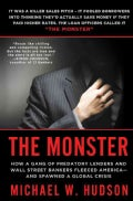 The Monster: How a Gang of Predatory Lenders and Wall Street Bankers Fleeced America--and Spawned a Global Crisis (Paperback)