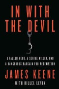 In With the Devil: A Fallen Hero, a Serial Killer, and a Dangerous Bargain for Redemption (Paperback)
