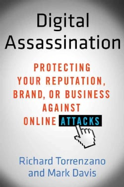 Digital Assassination: Protecting Your Reputation, Brand, or Business Against Online Attacks (Hardcover)