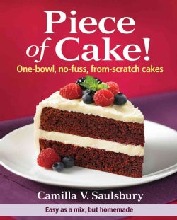 Piece of Cake!: One-Bowl, No-Fuss, From-Scratch Cakes (Hardcover)