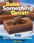 Bake Something Great!: 400 Bars, Squares & Cookies (Hardcover)