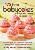 175 Best Babycakes Cupcake Maker Recipes: Easy Recipes for Bite-Size Cupcakes, Cheesecakes, Mini Pies and More! (Paperback)