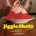 Jiggle Shots: 75 Recipes to Get the Party Started (Hardcover)