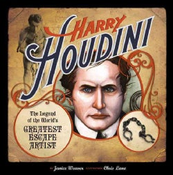 Harry Houdini: The Legend of the World's Greatest Escape Artist (Hardcover)