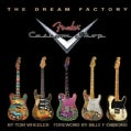 The Dream Factory: Fender Custom Shop (Hardcover)