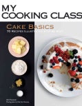 Cake Basics: 70 Recipes Illustrated Step by Step (Paperback)