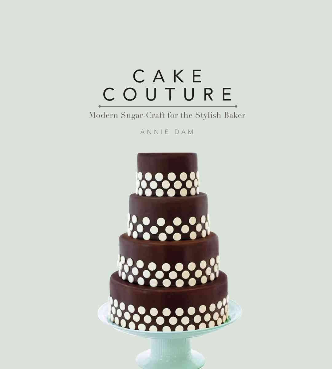 Cake Couture: Modern Sugar-Craft for the Stylish Baker (Paperback)