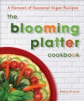 The Blooming Platter Cookbook: A Harvest of Seasonal Vegan Recipes (Paperback)