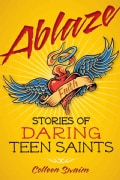 Ablaze: Stories of Daring Teen Saints (Paperback)
