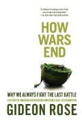 How Wars End: Why We Always Fight the Last Battle (Paperback)