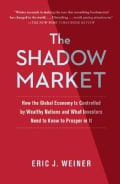 The Shadow Market: How the Global Economy Is Controlled by Wealthy Nations and What Investors Need to Know to Pro... (Paperback)