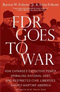 FDR Goes to War: How Expanded Executive Power, Spiraling National Debt, and Restricted Civil Liberties Shaped War... (Hardcover)