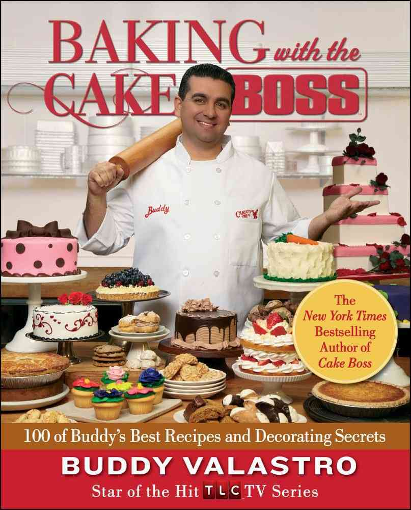Baking with the Cake Boss: 100 of Buddy's Best Recipes and Decorating Secrets (Hardcover)