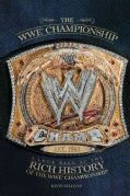 The WWE Championship: A Look Back at the Rich History of the WWE Championship (Paperback)