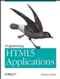 Programming HTML5 Applications: Building Powerful Cross-Platform Environments in Javascript (Paperback)
