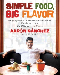 Simple Food, Big Flavor: Unforgettable Mexican-Inspired Recipes from My Kitchen to Yours (Hardcover)
