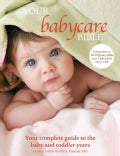 Your Babycare Bible: Your Complete Guide to the Baby and Toddler Years (Paperback)