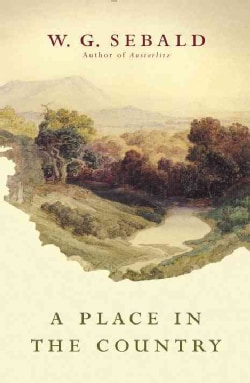A Place in the Country: On Gottfried Keller, Johann Peter Hebel, Robert Walser, and Others (Hardcover)