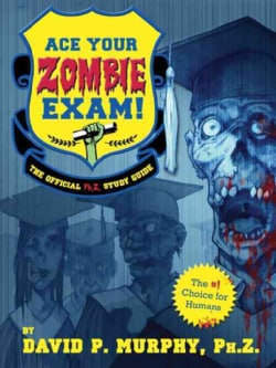 Ace Your Zombie Exam!: The Official Ph.Z. Study Guide (Paperback)